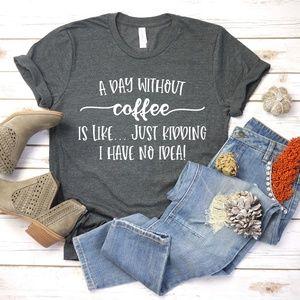 T-Shirt, Unisex Tee, Coffee Lover Shirt, Funny Tee